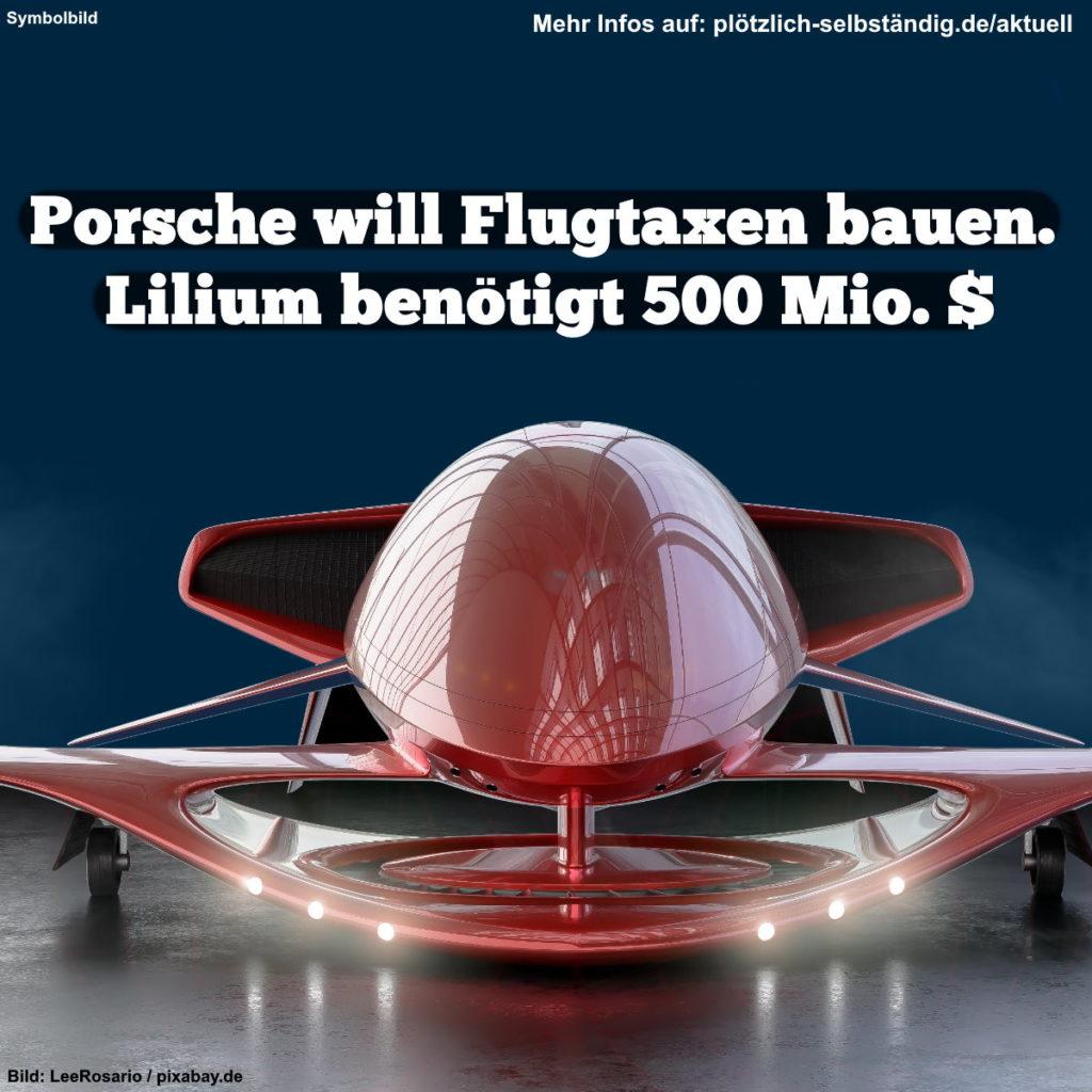 Porsche will Flugtaxen bauen. Lilium benötigt 500 Mio. $