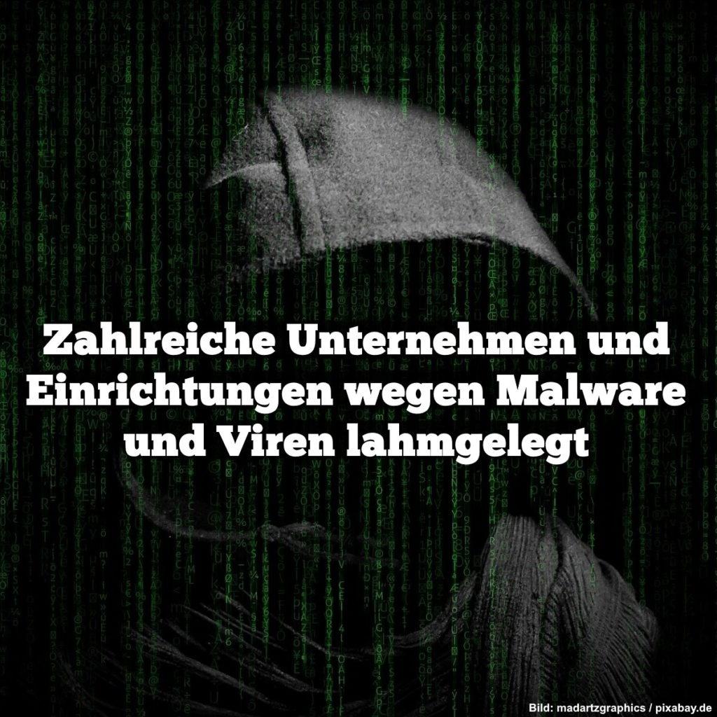Zahlreiche Unternehmen und Einrichtungen wegen Malware und Viren lahmgelegt