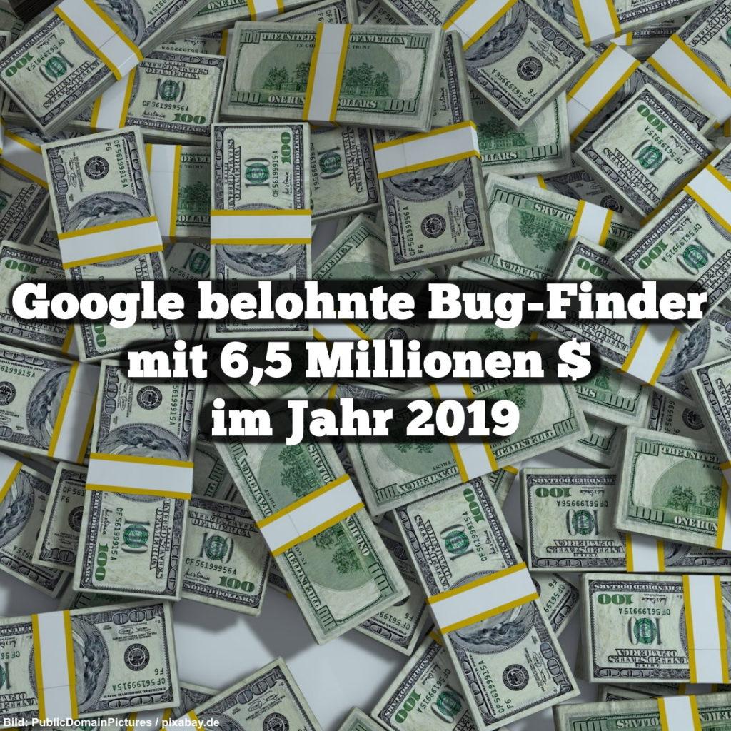 Google belohnte Bug-Finder mit 6,5 Millionen $ im Jahr 2019